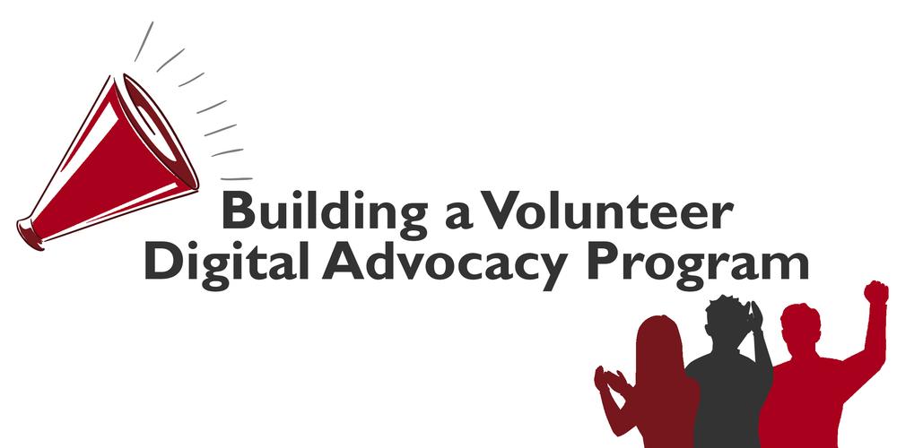 Social Media Cheerleaders: Building a Volunteer Digital Advocacy Program