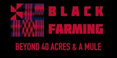 "Black Farming: Beyond ""40 Acres and a Mule."""