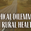 Ethical Dilemmas in Rural Health