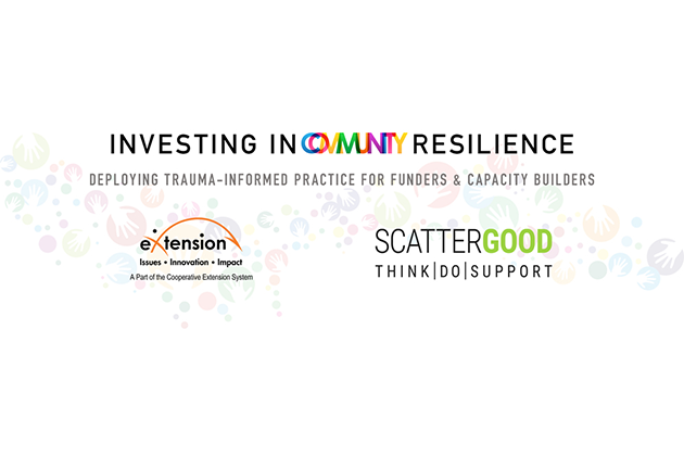 Investing in Community Resilience Web Series, Trauma-Informed Cross-Sector Networks (eXtension Foundation Members Only)