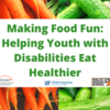 Making Food Fun: Helping Youth with Disabilities Eat Healthier