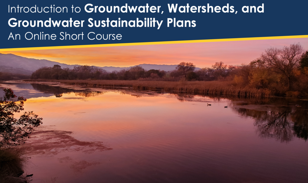 Introduction to Groundwater, Watersheds, and Groundwater Sustainability Plans - An Online Short Course