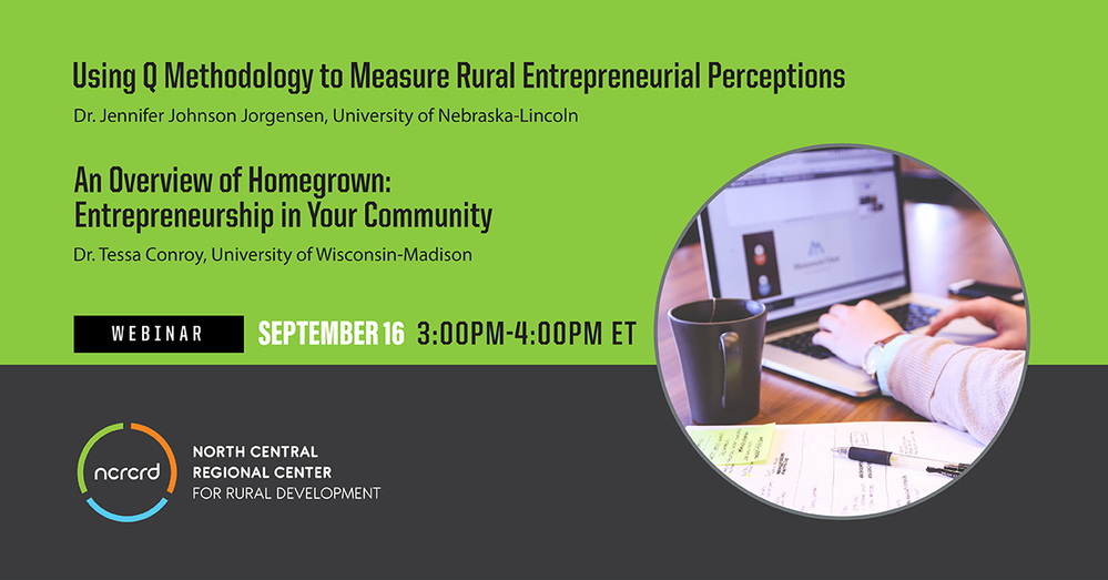 NCRCRD Webinar: Using Q Methodology to Measure Rural Entrepreneurial Perceptions & An Overview of Homegrown: Entrepreneurship in Your Community